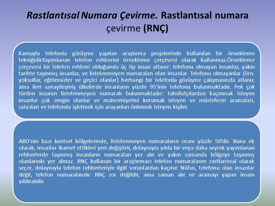 Rastlantısal Numara Çevirme. Rastlantısal numara çevirme (RNÇ) Kamuyla telefonla görüşme yapılan araştırma projelerinde kullanılan bir örnekleme tekni