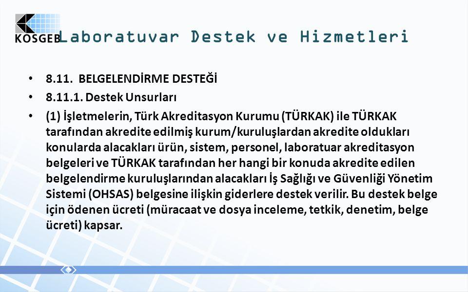 Laboratuvar Destek ve Hizmetleri 8.11. BELGELENDİRME DESTEĞİ 8.11.1. Destek Unsurları (1) İşletmelerin, Türk Akreditasyon Kurumu (TÜRKAK) ile TÜRKAK t