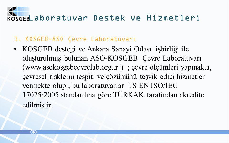 Laboratuvar Destek ve Hizmetleri 3. KOSGEB-ASO Çevre Laboratuvarı KOSGEB desteği ve Ankara Sanayi Odası işbirliği ile oluşturulmuş bulunan ASO-KOSGEB