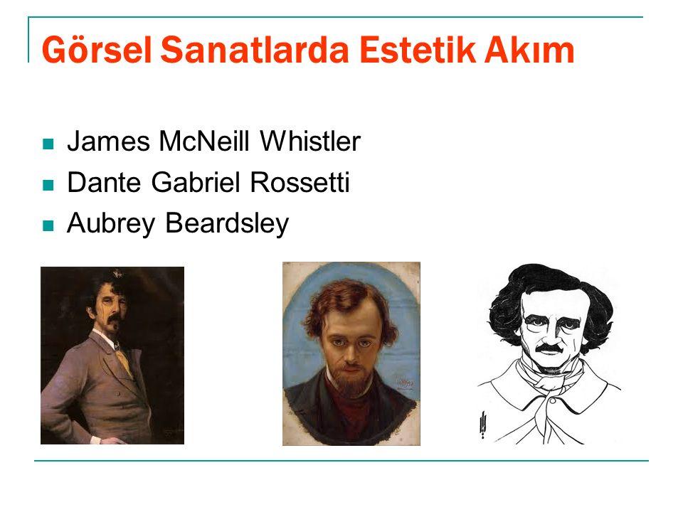 Görsel Sanatlarda Estetik Akım James McNeill Whistler Dante Gabriel Rossetti Aubrey Beardsley