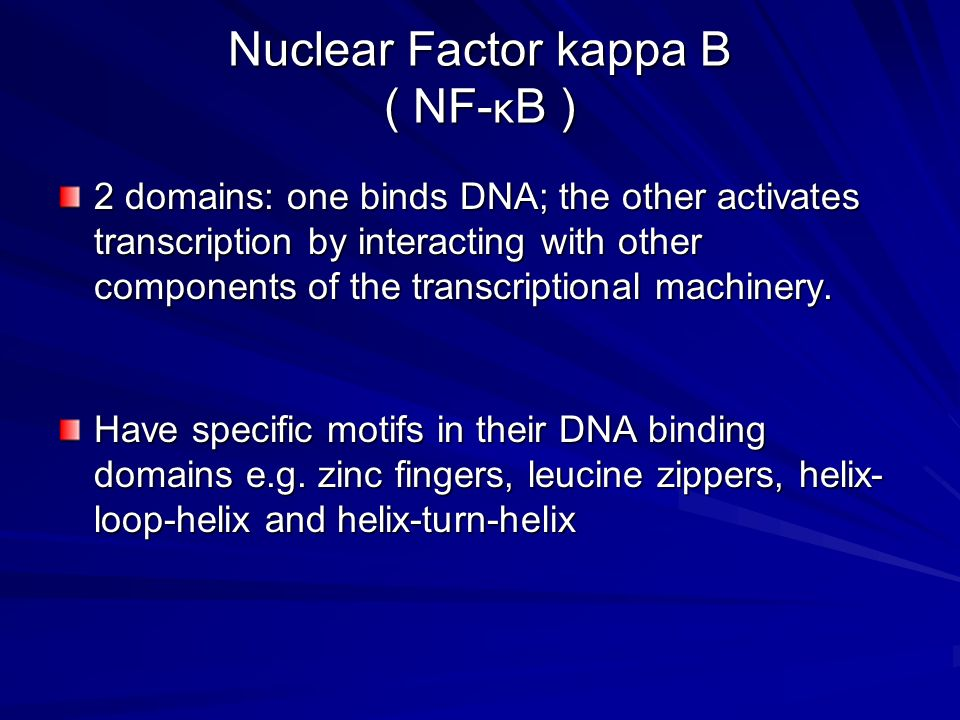 Nuclear Factor kappa B ( NF- κ B ) 2 domains: one binds DNA; the other activates transcription by interacting with other components of the transcripti