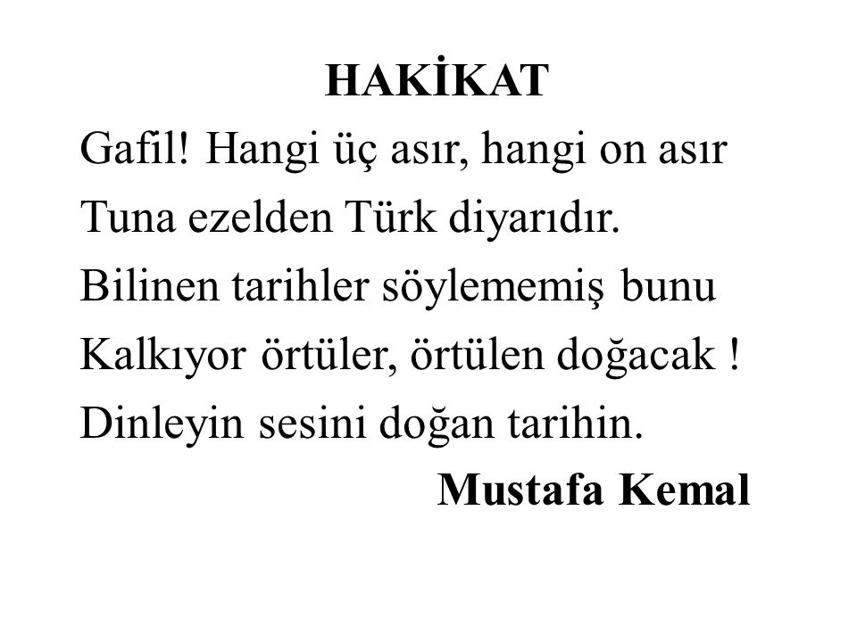 HAKİKAT Gafil! Hangi üç asır, hangi on asır Tuna ezelden Türk diyarıdır. Bilinen tarihler söylememiş bunu Kalkıyor örtüler, örtülen doğacak ! Dinleyin