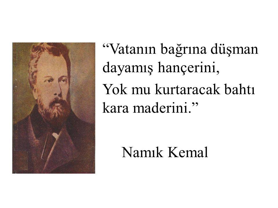 """""""Vatanın bağrına düşman dayamış hançerini, Yok mu kurtaracak bahtı kara maderini."""" Namık Kemal"""