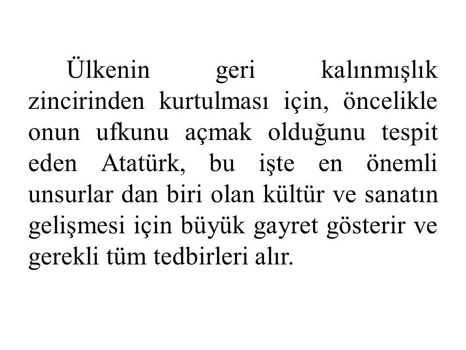 Ülkenin geri kalınmışlık zincirinden kurtulması için, öncelikle onun ufkunu açmak olduğunu tespit eden Atatürk, bu işte en önemli unsurlar dan biri ol