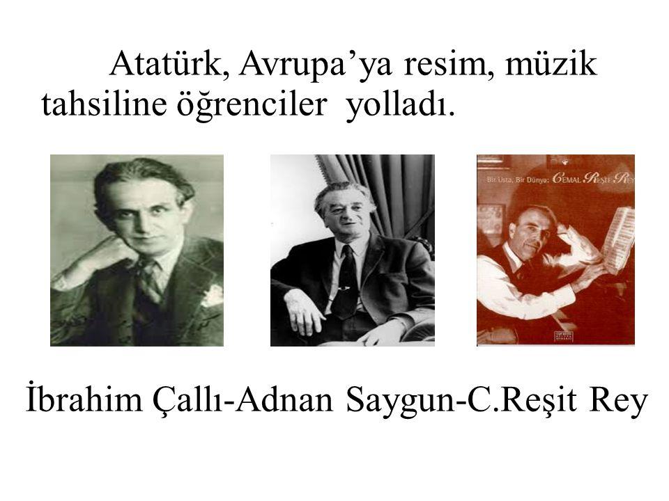 Atatürk, Avrupa'ya resim, müzik tahsiline öğrenciler yolladı. İbrahim Çallı-Adnan Saygun-C.Reşit Rey
