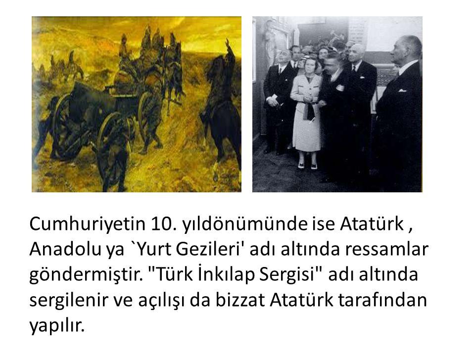 Cumhuriyetin 10. yıldönümünde ise Atatürk, Anadolu ya `Yurt Gezileri' adı altında ressamlar göndermiştir.