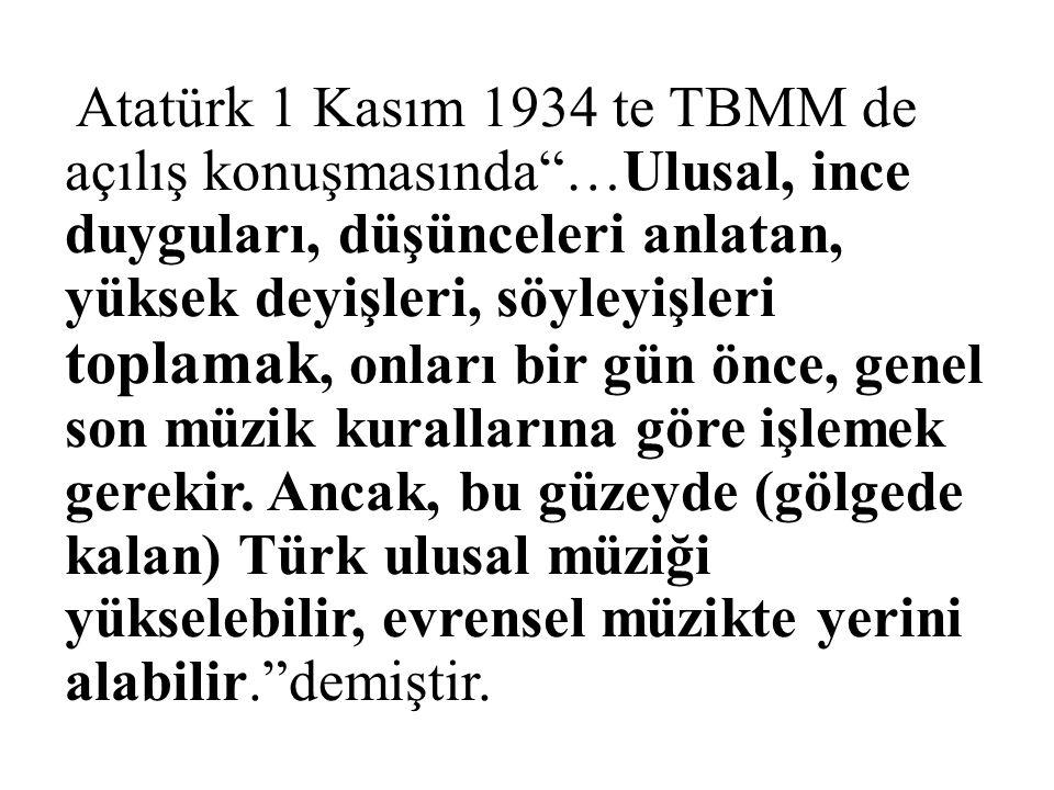 """Atatürk 1 Kasım 1934 te TBMM de açılış konuşmasında""""…Ulusal, ince duyguları, düşünceleri anlatan, yüksek deyişleri, söyleyişleri toplamak, onları bir"""