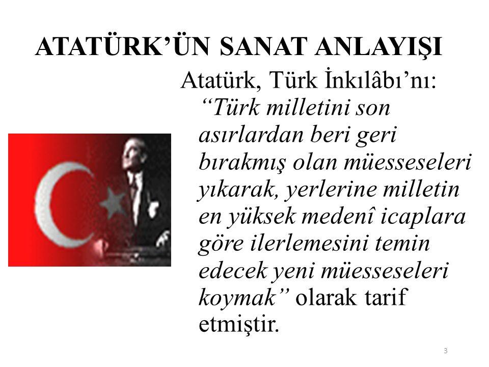 """3 Atatürk, Türk İnkılâbı'nı: """"Türk milletini son asırlardan beri geri bırakmış olan müesseseleri yıkarak, yerlerine milletin en yüksek medenî icaplara"""