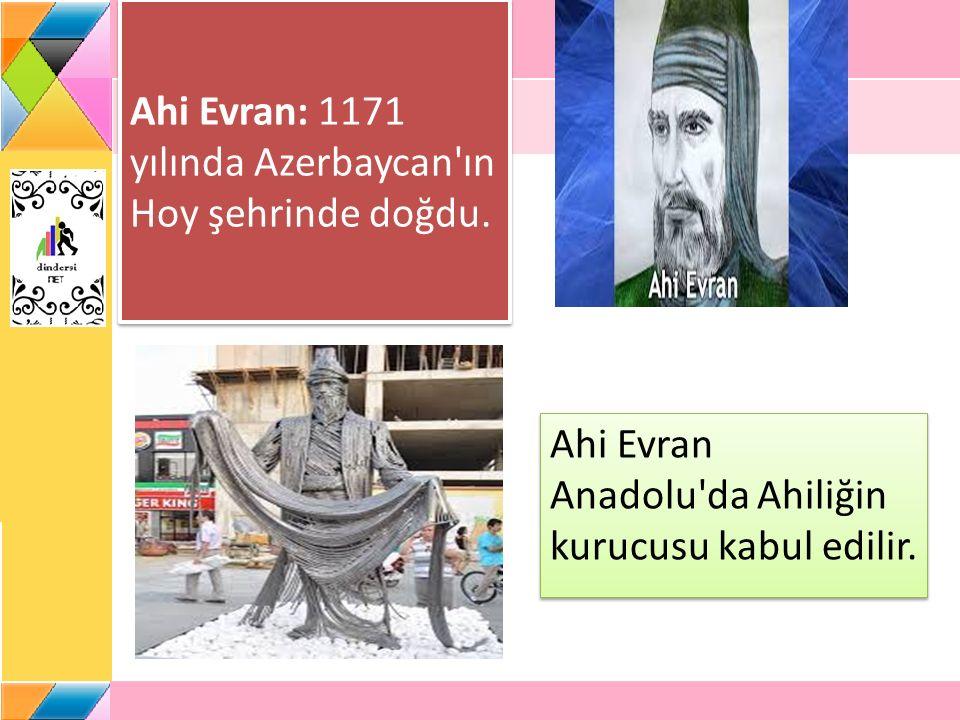 Ahi Evran: 1171 yılında Azerbaycan ın Hoy şehrinde doğdu.