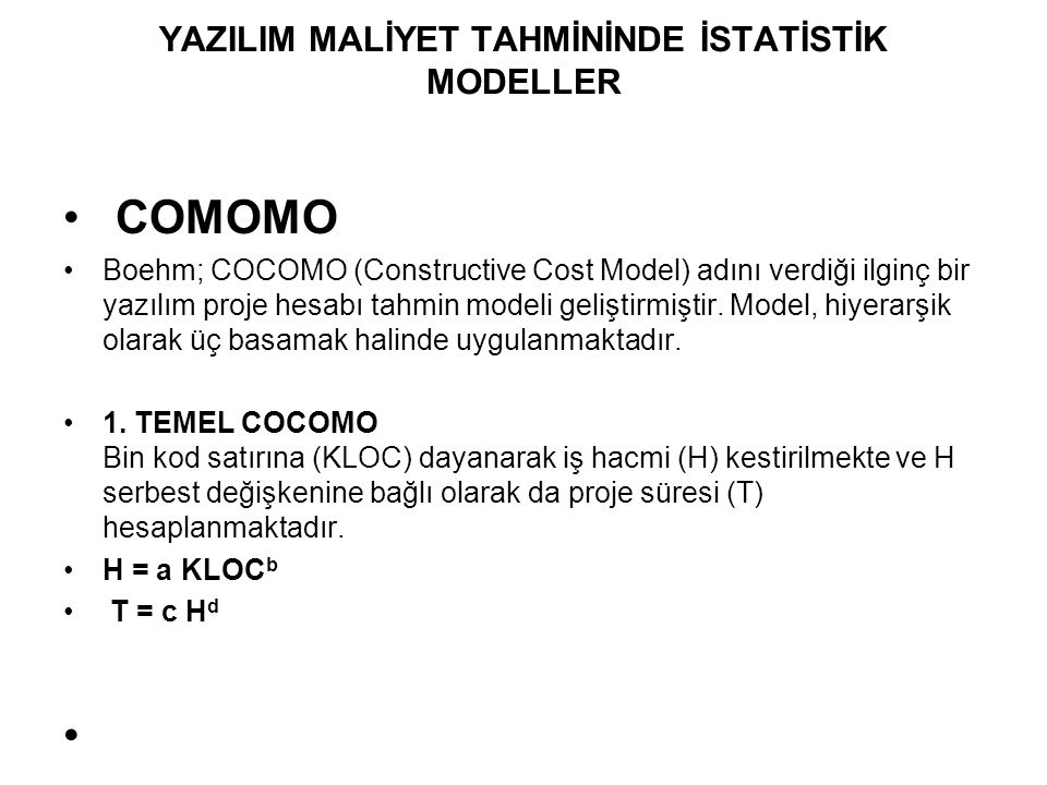 COMOMO Boehm; COCOMO (Constructive Cost Model) adını verdiği ilginç bir yazılım proje hesabı tahmin modeli geliştirmiştir. Model, hiyerarşik olarak üç
