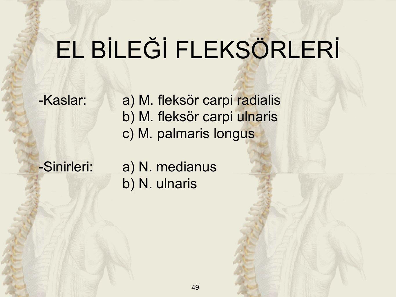 49 EL BİLEĞİ FLEKSÖRLERİ -Kaslar:a) M. fleksör carpi radialis b) M.