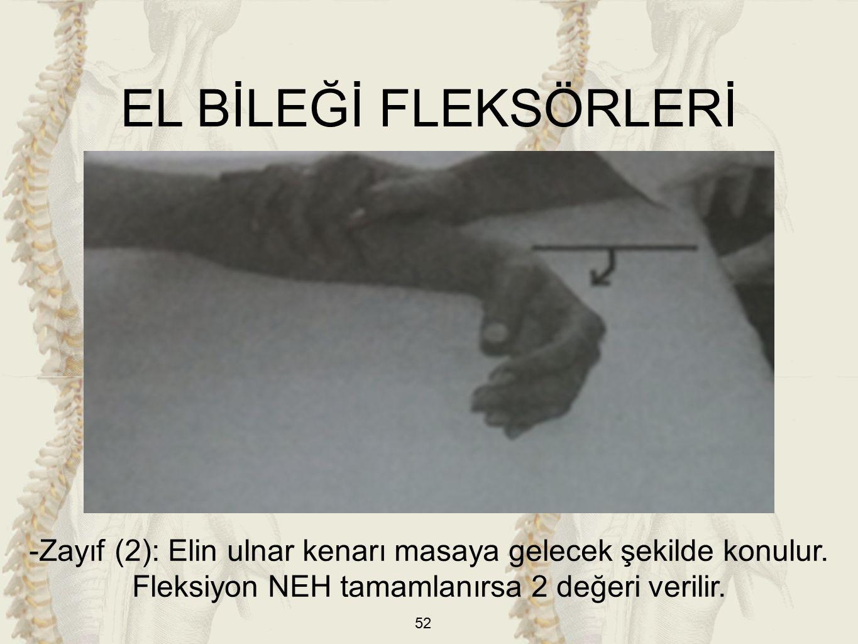 52 EL BİLEĞİ FLEKSÖRLERİ -Zayıf (2): Elin ulnar kenarı masaya gelecek şekilde konulur.
