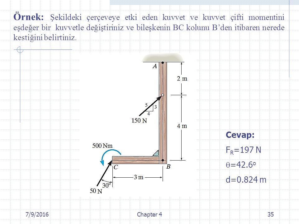 7/9/2016Chapter 435 Örnek: Şekildeki çerçeveye etki eden kuvvet ve kuvvet çifti momentini eşdeğer bir kuvvetle değiştiriniz ve bileşkenin BC kolunu B'