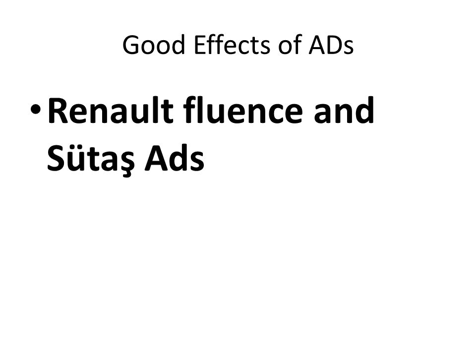 Good Effects of ADs Renault fluence and Sütaş Ads