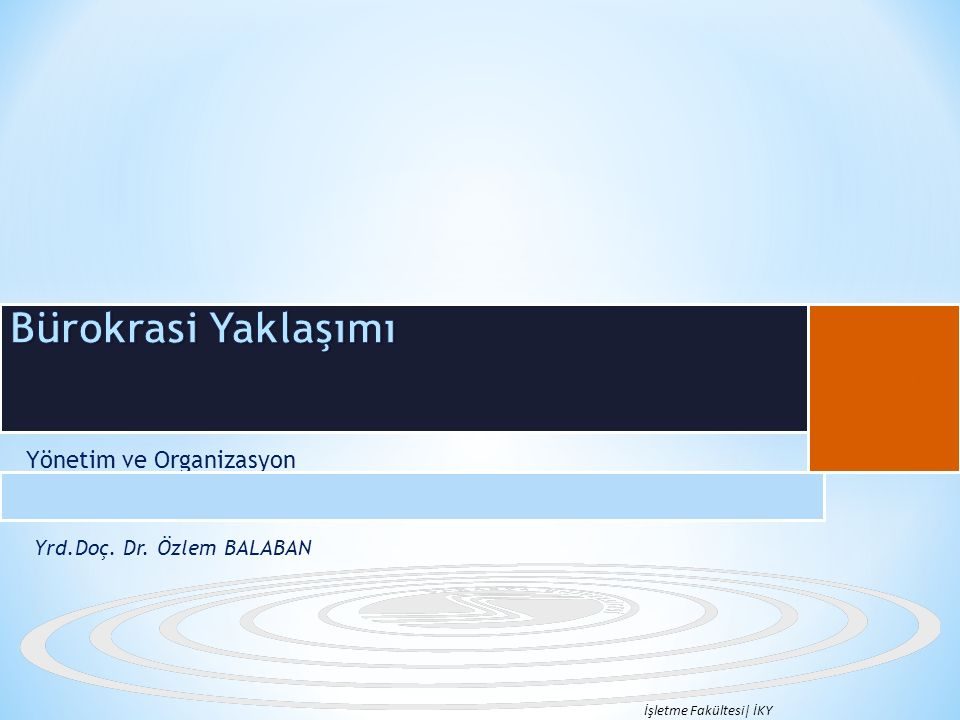 Yönetim ve Organizasyon Yrd.Doç. Dr. Özlem BALABAN İşletme Fakültesi| İKY B