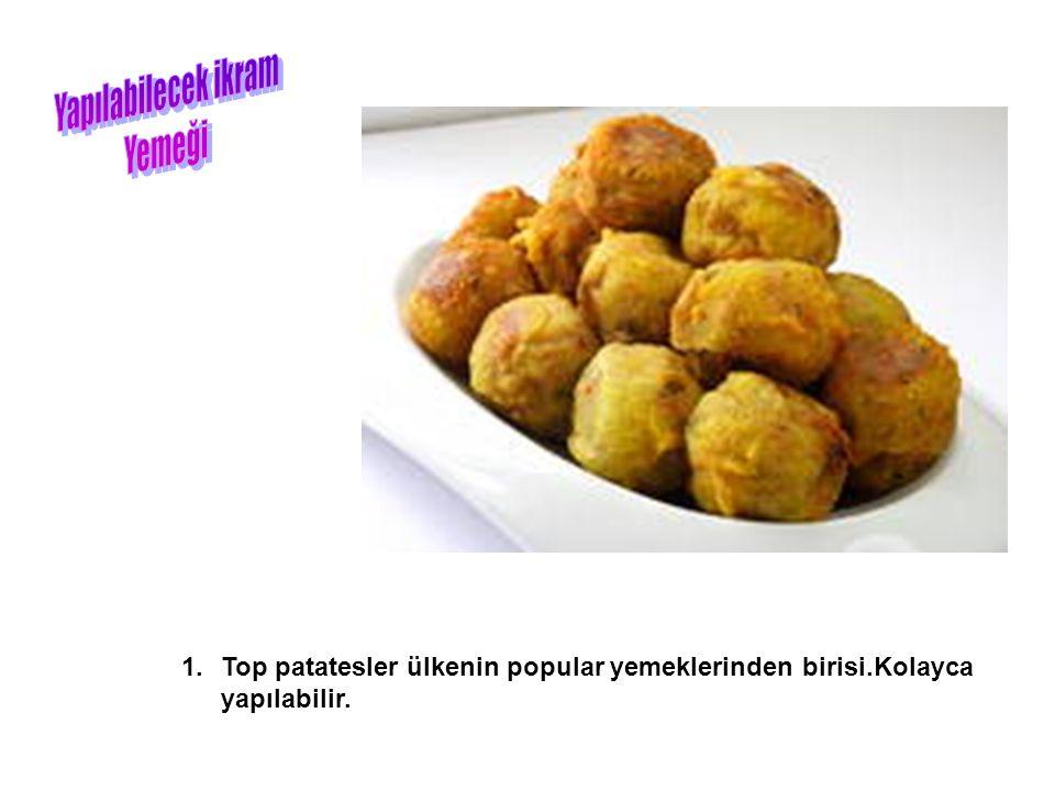 1.Top patatesler ülkenin popular yemeklerinden birisi.Kolayca yapılabilir.