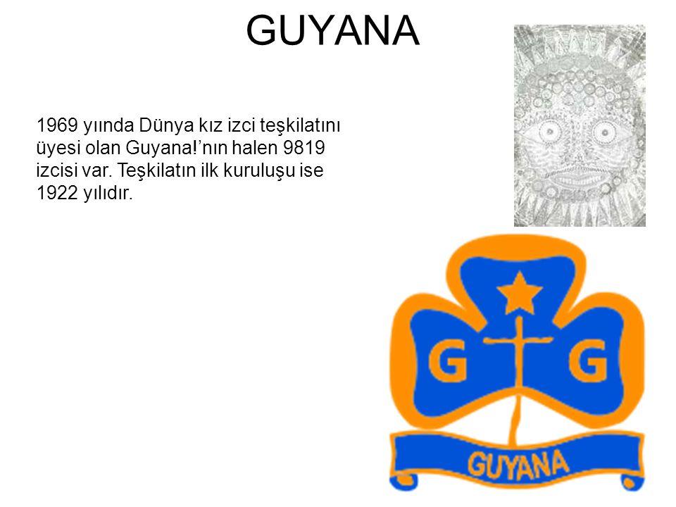 GUYANA 1969 yıında Dünya kız izci teşkilatını üyesi olan Guyana!'nın halen 9819 izcisi var. Teşkilatın ilk kuruluşu ise 1922 yılıdır.