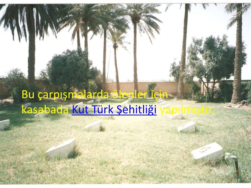 Bu çarpışmalarda ölenler için kasabada Kut Türk Şehitliği yapılmıştır.