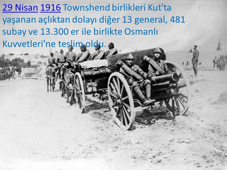 29 Nisan 1916 Townshend birlikleri Kut ta yaşanan açlıktan dolayı diğer 13 general, 481 subay ve 13.300 er ile birlikte Osmanlı Kuvvetleri ne teslim oldu.