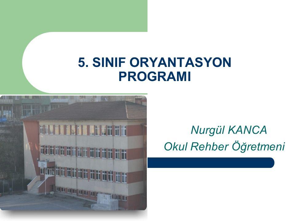 5. SINIF ORYANTASYON PROGRAMI Nurgül KANCA Okul Rehber Öğretmeni