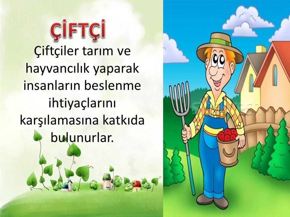 Çiftçiler tarım ve hayvancılık yaparak insanların beslenme ihtiyaçlarını karşılamasına katkıda bulunurlar.