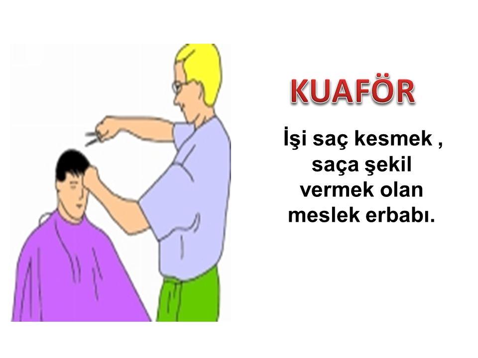 İşi saç kesmek, saça şekil vermek olan meslek erbabı.