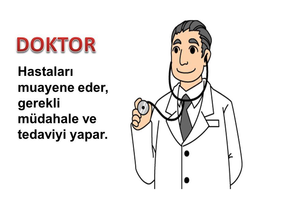 Hastaları muayene eder, gerekli müdahale ve tedaviyi yapar.