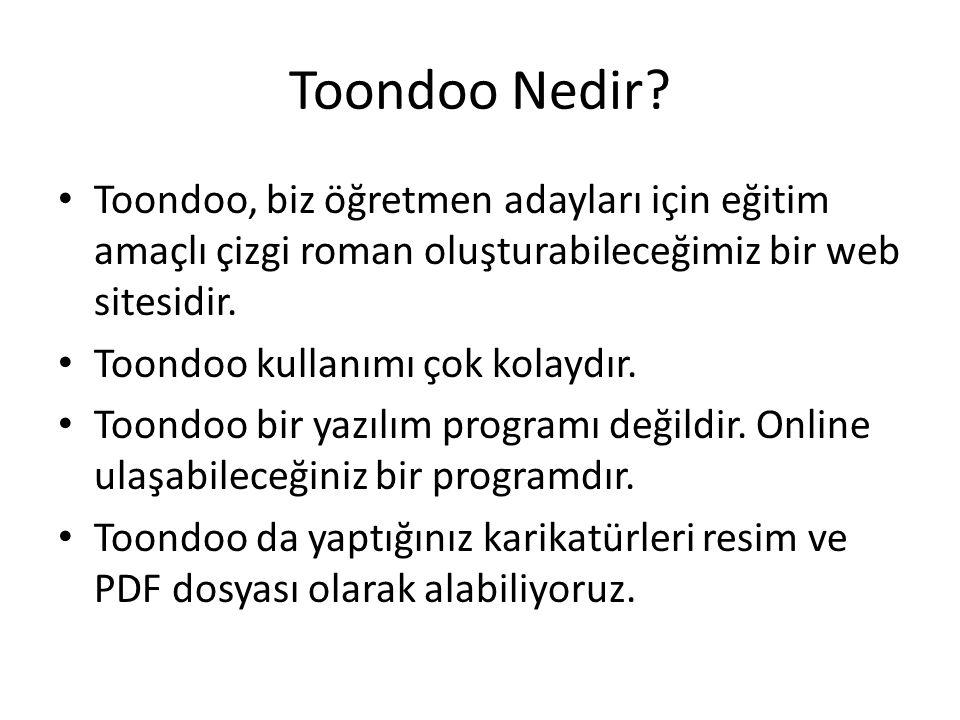 Toondoo Nedir? Toondoo, biz öğretmen adayları için eğitim amaçlı çizgi roman oluşturabileceğimiz bir web sitesidir. Toondoo kullanımı çok kolaydır. To