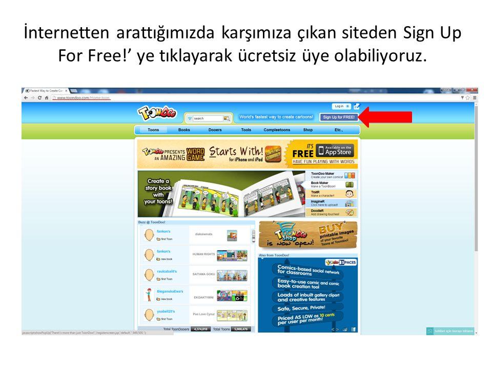 İnternetten arattığımızda karşımıza çıkan siteden Sign Up For Free!' ye tıklayarak ücretsiz üye olabiliyoruz.