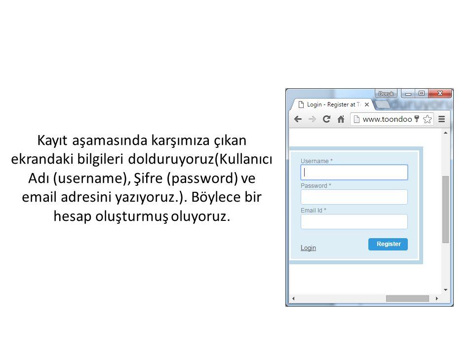 Kayıt aşamasında karşımıza çıkan ekrandaki bilgileri dolduruyoruz(Kullanıcı Adı (username), Şifre (password) ve email adresini yazıyoruz.). Böylece bi