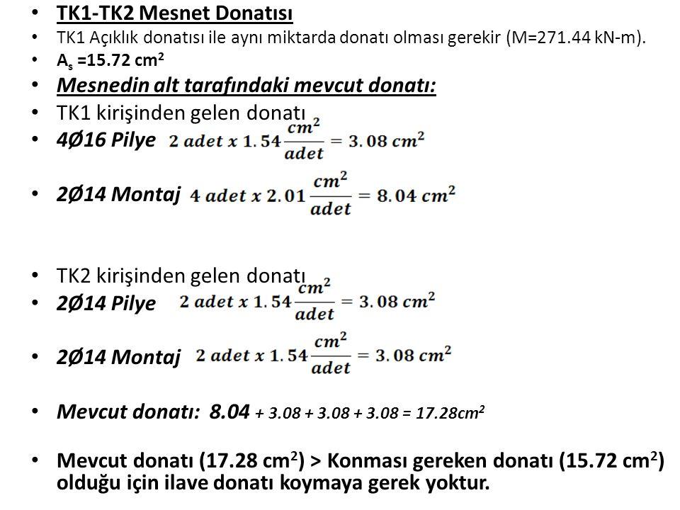 TK1-TK2 Mesnet Donatısı TK1 Açıklık donatısı ile aynı miktarda donatı olması gerekir (M=271.44 kN-m).