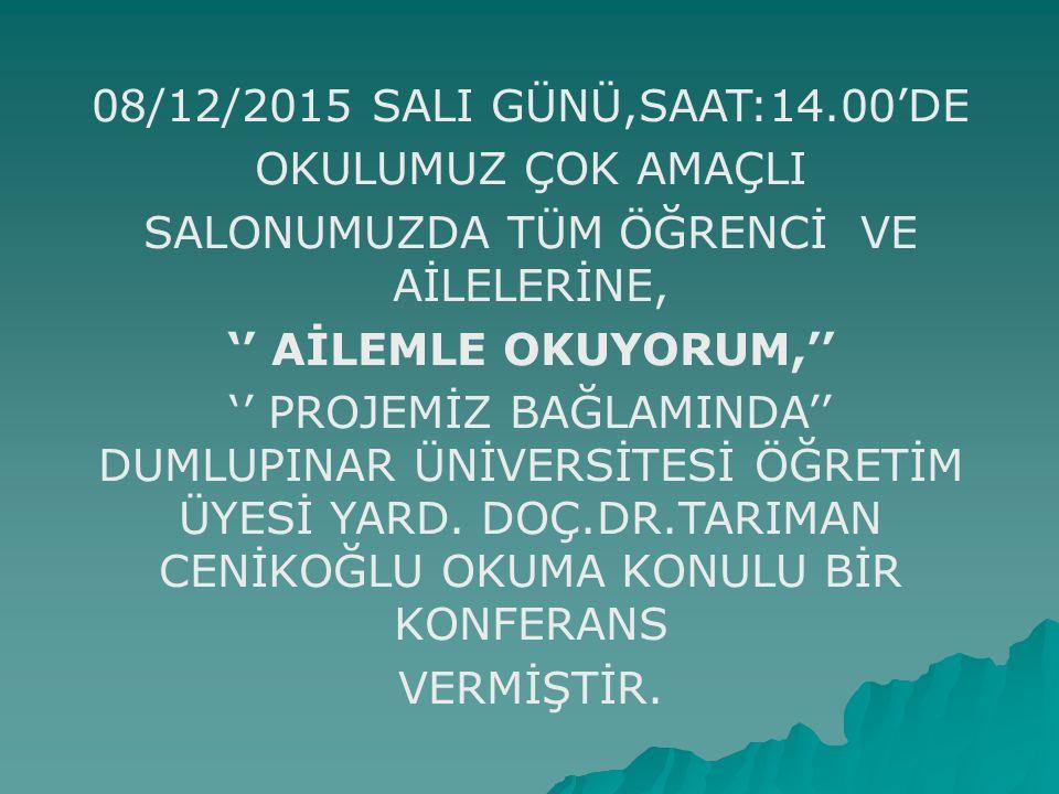 08/12/2015 SALI GÜNÜ,SAAT:14.00'DE OKULUMUZ ÇOK AMAÇLI SALONUMUZDA TÜM ÖĞRENCİ VE AİLELERİNE, '' AİLEMLE OKUYORUM,'' '' PROJEMİZ BAĞLAMINDA'' DUMLUPIN