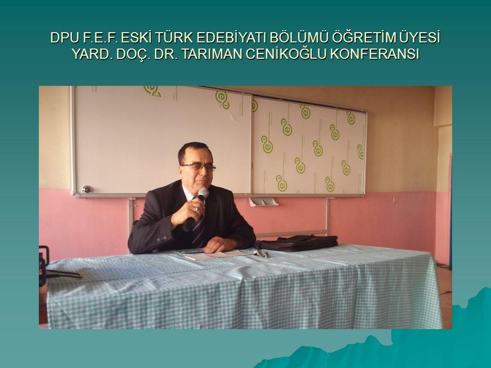 DPU F.E.F. ESKİ TÜRK EDEBİYATI BÖLÜMÜ ÖĞRETİM ÜYESİ YARD. DOÇ. DR. TARIMAN CENİKOĞLU KONFERANSI