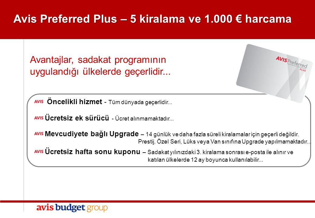3 3 GENEL Avis Preferred Plus – 5 kiralama ve 1.000 € harcama Öncelikli hizmet - Tüm dünyada geçerlidir...