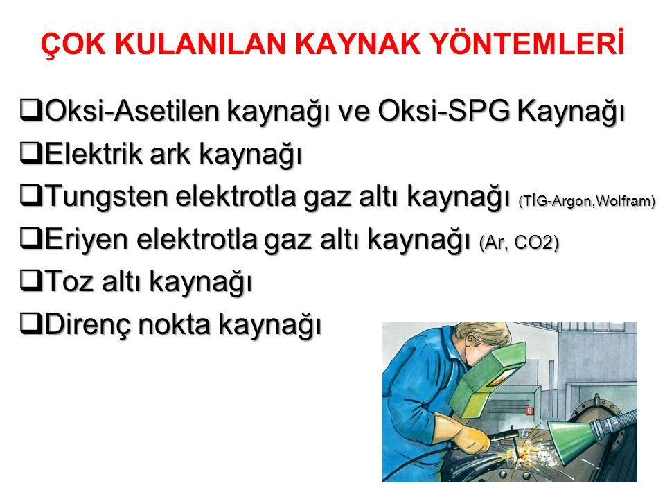 ÇOK KULANILAN KAYNAK YÖNTEMLERİ  Oksi-Asetilen kaynağı ve Oksi-SPG Kaynağı  Elektrik ark kaynağı  Tungsten elektrotla gaz altı kaynağı (TİG-Argon,W