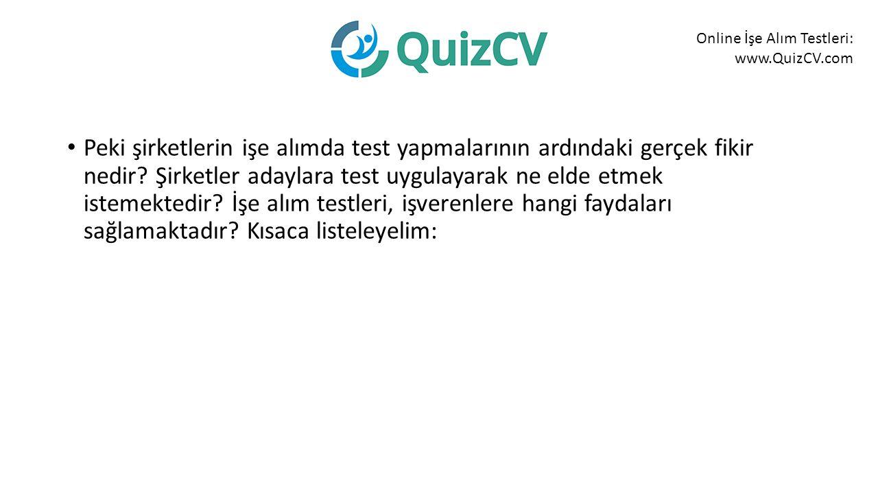Online İşe Alım Testleri: www.QuizCV.com Peki şirketlerin işe alımda test yapmalarının ardındaki gerçek fikir nedir.