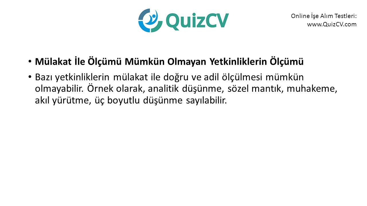 Online İşe Alım Testleri: www.QuizCV.com Mülakat İle Ölçümü Mümkün Olmayan Yetkinliklerin Ölçümü Bazı yetkinliklerin mülakat ile doğru ve adil ölçülmesi mümkün olmayabilir.