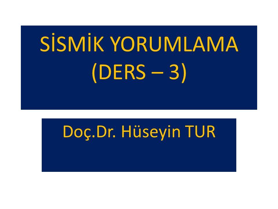 SİSMİK YORUMLAMA (DERS – 3) Doç.Dr. Hüseyin TUR