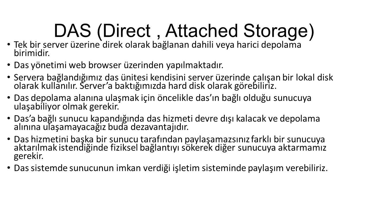 DAS (Direct, Attached Storage) Tek bir server üzerine direk olarak bağlanan dahili veya harici depolama birimidir. Das yönetimi web browser üzerinden