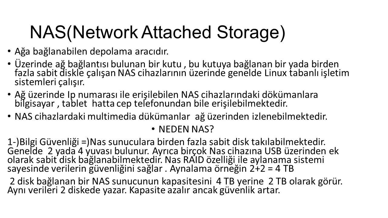 NAS(Network Attached Storage) Ağa bağlanabilen depolama aracıdır. Üzerinde ağ bağlantısı bulunan bir kutu, bu kutuya bağlanan bir yada birden fazla sa
