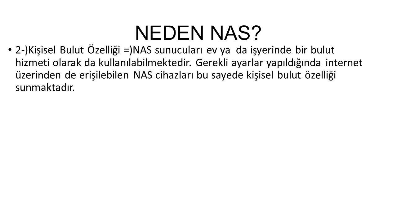 NEDEN NAS? 2-)Kişisel Bulut Özelliği =)NAS sunucuları ev ya da işyerinde bir bulut hizmeti olarak da kullanılabilmektedir. Gerekli ayarlar yapıldığınd