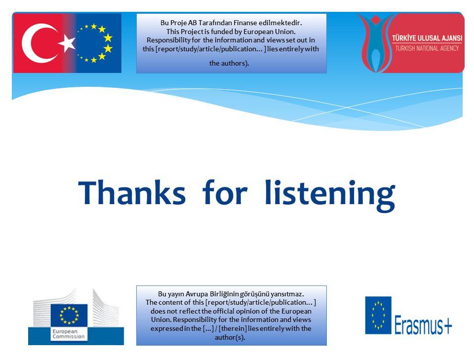 Thanks for listening Bu Pro je Avrupa Birliği Tarafından Finanse edilmektedir Bu Proje AB Tarafından Finanse edilmektedir.