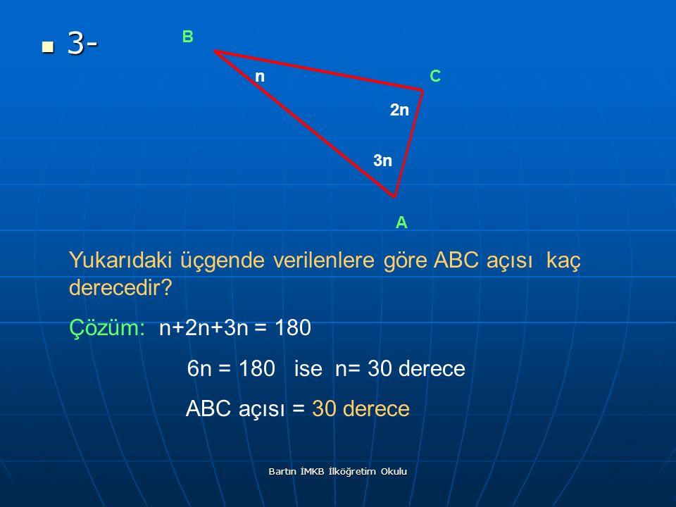 3- 3- n 2n 3n B C A Yukarıdaki üçgende verilenlere göre ABC açısı kaç derecedir.