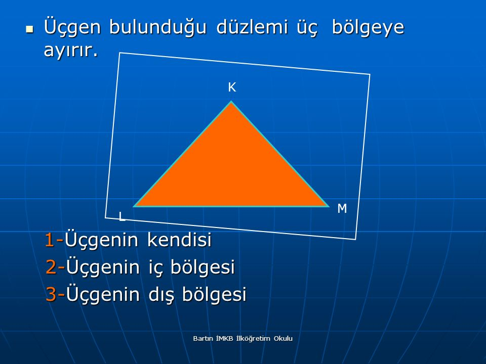 Üçgen bulunduğu düzlemi üç bölgeye ayırır. Üçgen bulunduğu düzlemi üç bölgeye ayırır.