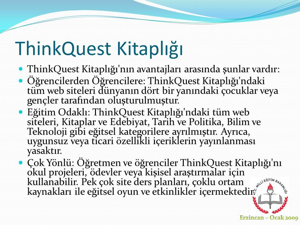 ThinkQuest Kitaplığı ThinkQuest Kitaplığı nın avantajları arasında şunlar vardır: Öğrencilerden Öğrencilere: ThinkQuest Kitaplığı ndaki tüm web siteleri dünyanın dört bir yanındaki çocuklar veya gençler tarafından oluşturulmuştur.