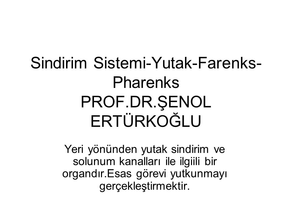 Sindirim Sistemi-Yutak-Farenks- Pharenks PROF.DR.ŞENOL ERTÜRKOĞLU Yeri yönünden yutak sindirim ve solunum kanalları ile ilgiili bir organdır.Esas görevi yutkunmayı gerçekleştirmektir.
