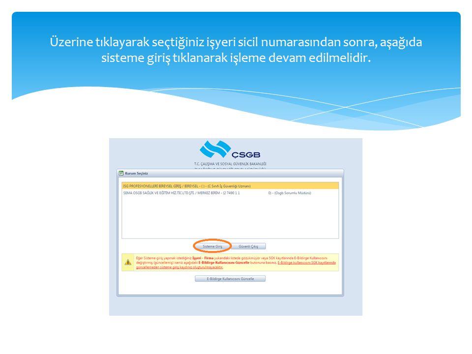 Üzerine tıklayarak seçtiğiniz işyeri sicil numarasından sonra, aşağıda sisteme giriş tıklanarak işleme devam edilmelidir.