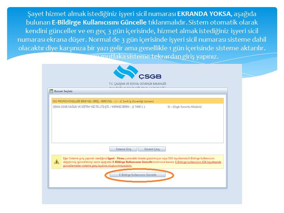 Şayet hizmet almak istediğiniz işyeri sicil numarası EKRANDA YOKSA, aşağıda bulunan E-Bildirge Kullanıcısını Güncelle tıklanmalıdır.