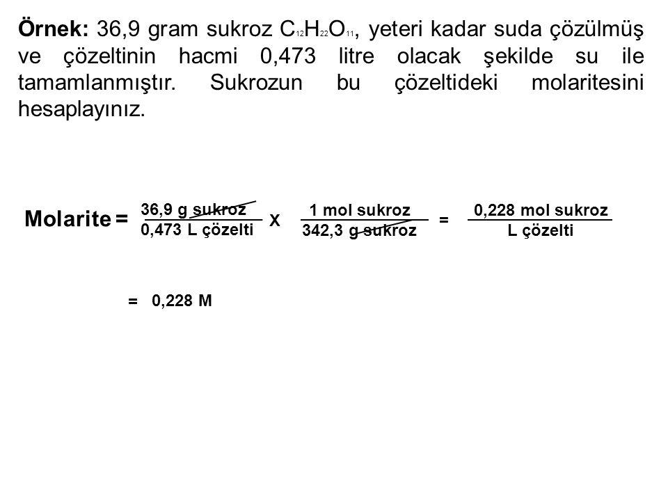 Örnek: 36,9 gram sukroz C 12 H 22 O 11, yeteri kadar suda çözülmüş ve çözeltinin hacmi 0,473 litre olacak şekilde su ile tamamlanmıştır. Sukrozun bu ç