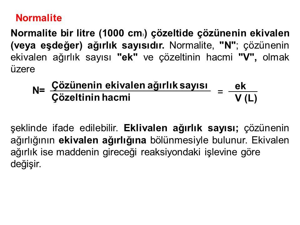 Normalite Normalite bir litre (1000 cm 3 ) çözeltide çözünenin ekivalen (veya eşdeğer) ağırlık sayısıdır. Normalite,